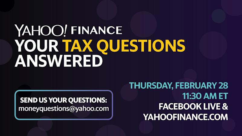 Tune in at 11:30 eastern on 2/28/2019 for the Yahoo Finance live tax Q&A to get all the answers you need.