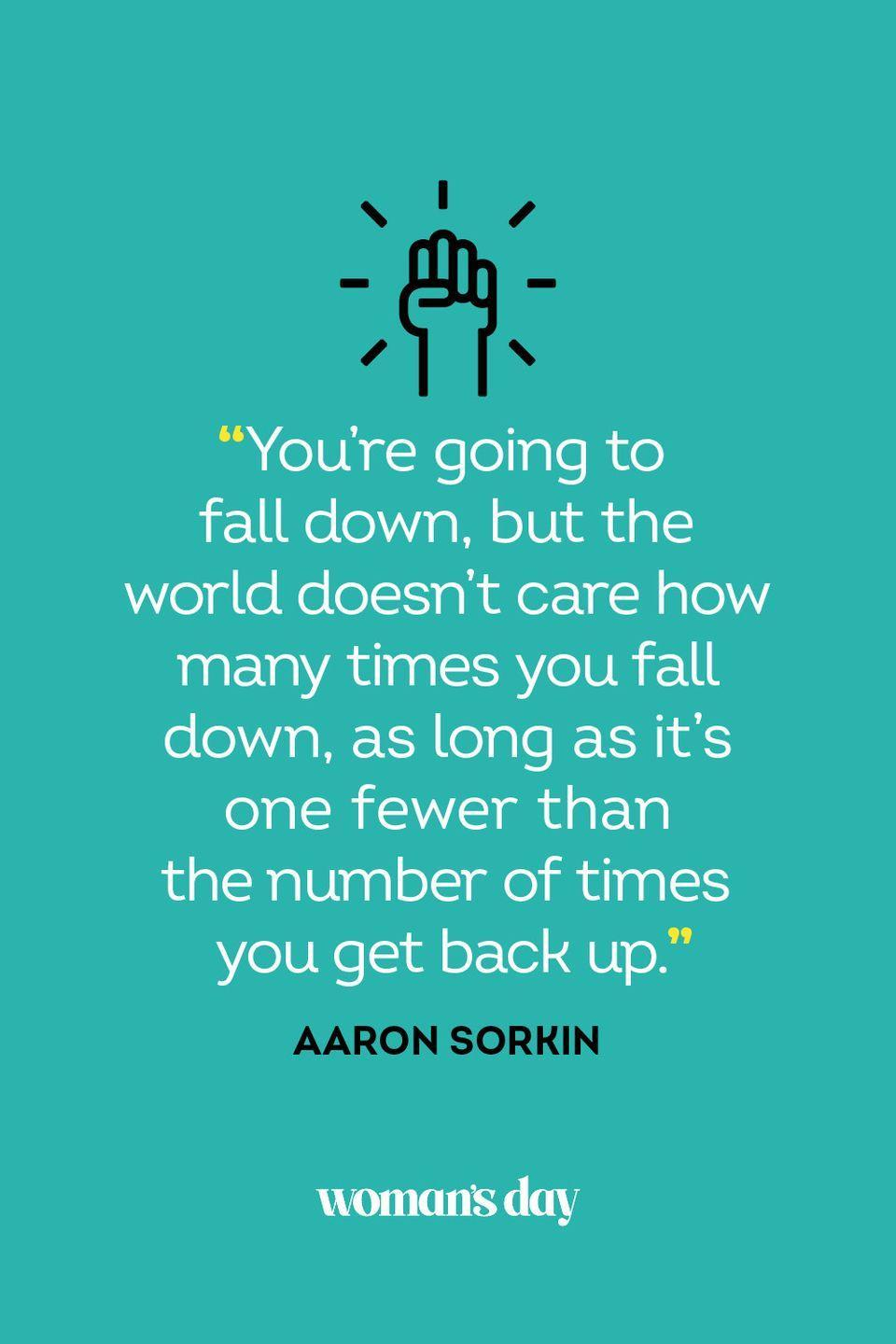 """<p>""""You're going to fall down, but the world doesn't care how many times you fall down, as long as it's one fewer than the number of times you get back up.""""</p>"""