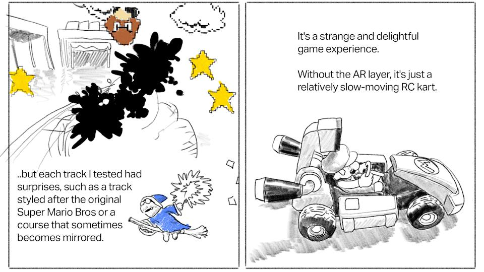 Text: ...but each track I tested had surprises, such as a track styled after the original Super Mario Bros or a course that sometimes becomes mirrored. [Image: In-game drawing of World 1-1 with goomba being struck by kart] Text: It's a strange and delightful game experience. Without the AR layer, it's just a relatively slow-moving RC kart. [Image: a drawing of the Mario Kart toy]