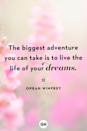 <p>The biggest adventure you can take is to live the life of your dreams. </p>