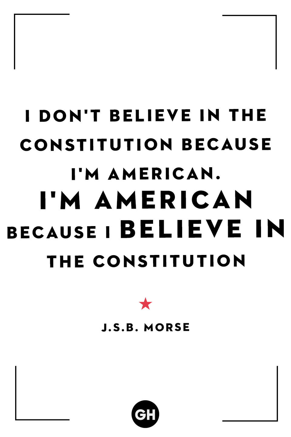 <p>I don't believe in the constitution because I'm American. I'm American because I believe in the constitution. </p>