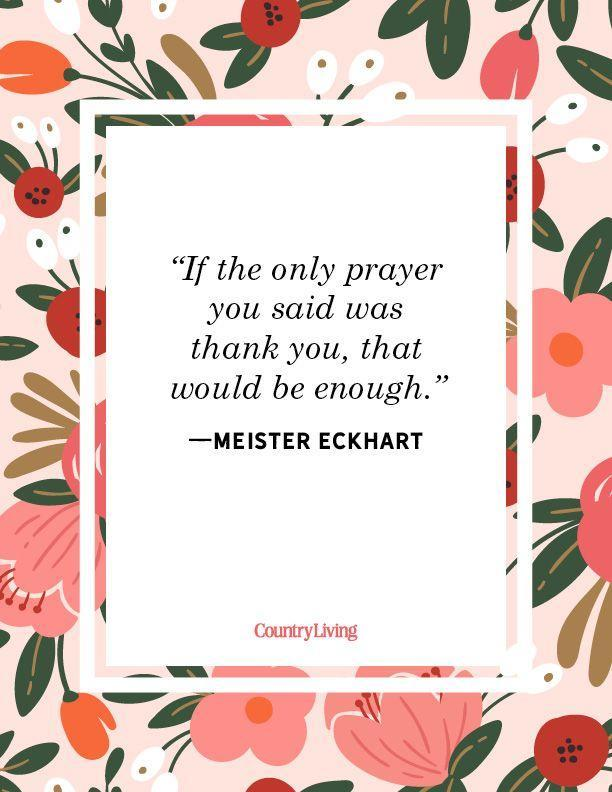 """<p>""""If the only prayer you said was thank you, that would be enough.""""</p>"""