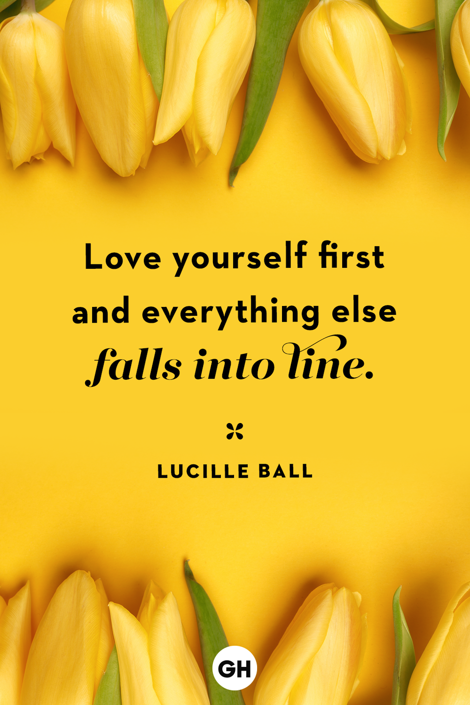 <p>Love yourself first and everything else falls into line.</p>