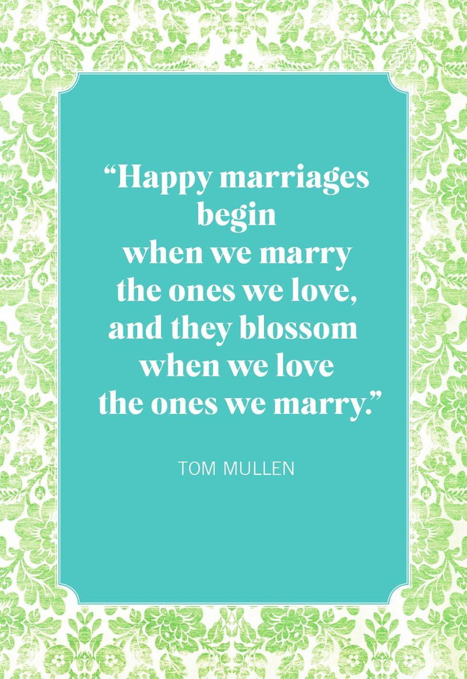 """<p>""""Happy marriages begin when we marry the ones we love, and they blossom when we love the ones we marry.""""</p>"""