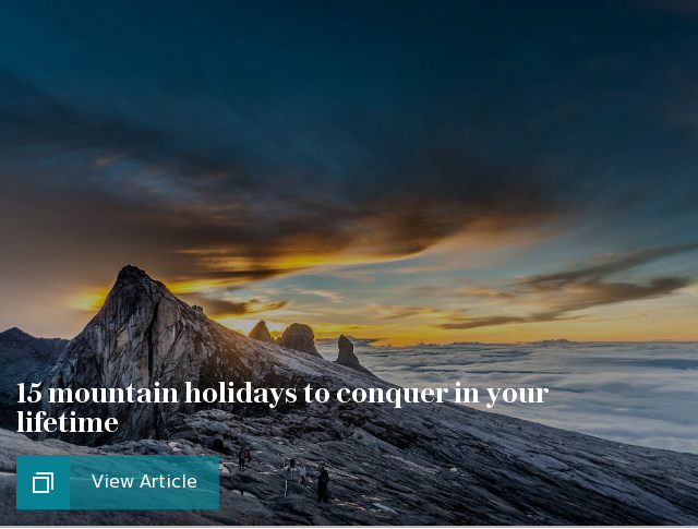 15 mountain holidays to conquer in your lifetime