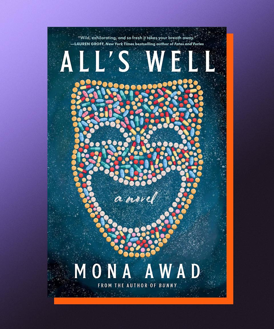 """<strong><em>All's Well</em>, Mona Awad (<a href=""""https://bookshop.org/books/all-s-well-9781797126111/9781982169664"""" rel=""""nofollow noopener"""" target=""""_blank"""" data-ylk=""""slk:available August 3"""" class=""""link rapid-noclick-resp"""">available August 3</a>)</strong><br><br>Mona Awad's last novel, <em><a href=""""https://bookshop.org/books/bunny-9780525559733/9780525559757"""" rel=""""nofollow noopener"""" target=""""_blank"""" data-ylk=""""slk:Bunny"""" class=""""link rapid-noclick-resp"""">Bunny</a></em>, was a deliciously dark comedy that took place in a graduate school writing program — a setting that was ripe for a send-up. Now, Awad is turning her fierce and funny gaze onto a college theater program, where Professor Miranda Fitch is having a hard time getting her students to perform <em>All's Well That Ends Well — </em>just one more indignity for a woman who is dealing with relationship issues, a tenuous professional future, and debilitating chronic pain. Help appears to come in the form of a trio of mysterious patrons of the arts, whose assistance could solve all of Miranda's problems — but at what cost? Awad is the kind of writer who brings her characters all the way to the edge of their breaking point, and then pushes them far past it, leading to reliably wicked and hilarious results — a wild, welcome ride, indeed."""