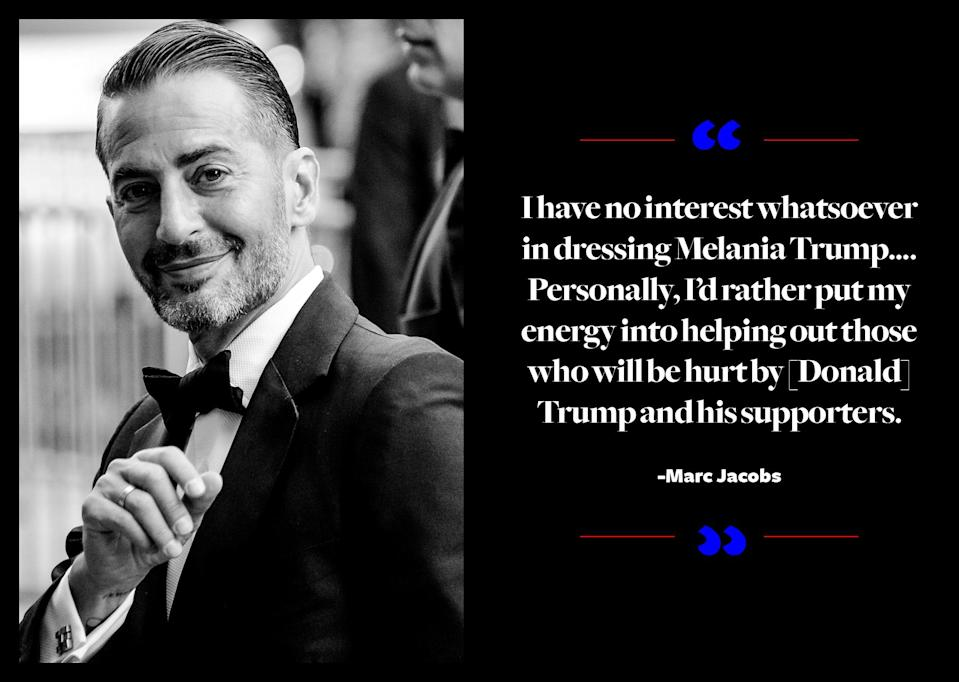 """<p>Jacobs, who supported Hillary Clinton throughout her campaign (he designed exclusive T-shirts and participated in Anna Wintour's fundraiser fashion show), said that he has """"no interest whatsoever in dressing Melania Trump."""" <a href=""""https://www.yahoo.com/style/designers-weigh-dressing-melania-trump-120129893.html"""" data-ylk=""""slk:He added;outcm:mb_qualified_link;_E:mb_qualified_link;ct:story;"""" class=""""link rapid-noclick-resp yahoo-link"""">He added</a>, """"I didn't see [Sophie Theallet's] letter. Personally, I'd rather put my energy into helping out those who will be hurt by [Donald] Trump and his supporters."""" </p>"""