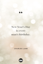 <p>New Year's Day is every man's birthday.</p>