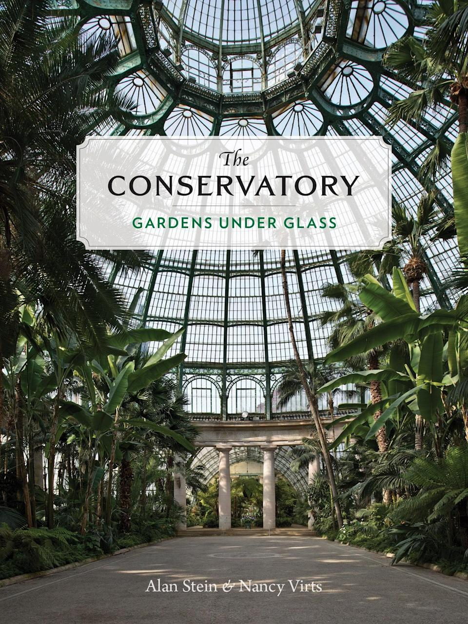 The Conservatory: Gardens Under Glass by Alan Stein and Nancy Virts.
