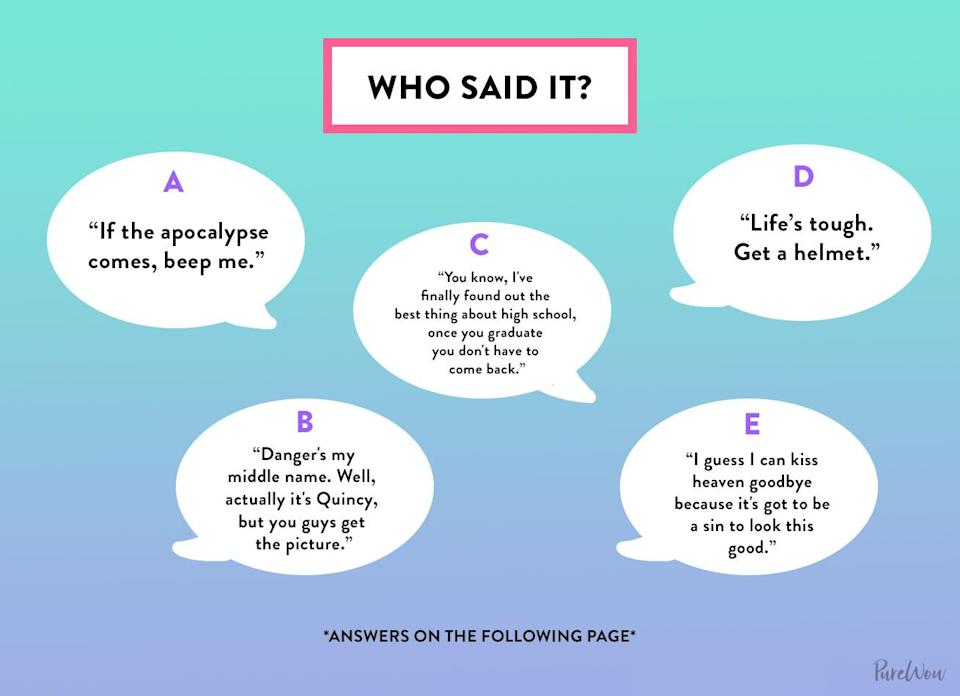 <p>One thing that always stood out about these iconic shows were the quotable one-liners, but can you tell which characters said these quotes? (Choices include: Buffy Summers, Zack Morris, Steve Urkel, Eric Matthews and Will Smith)</p>