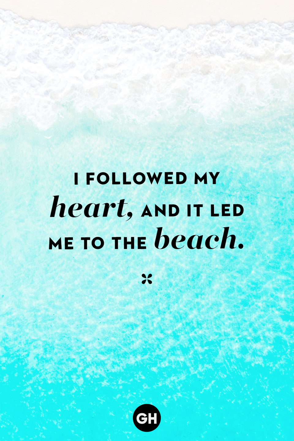 <p>I followed my heart, and it led me to the beach.</p>