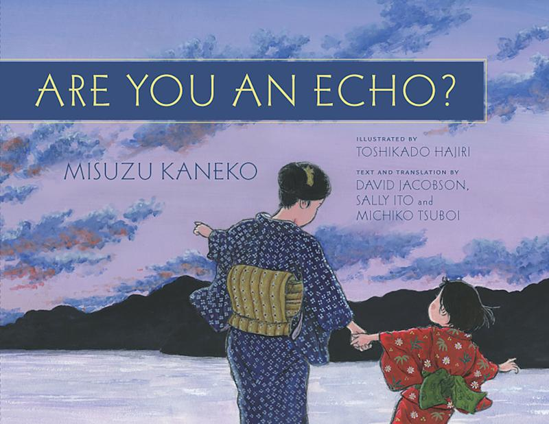 "<i>Are You An Echo?</i>&nbsp;weaves the work of Japanese poet <a href=""http://misuzukaneko.com/"" target=""_blank"">Misuzu Kaneko</a> with her life story in a bilingual book. (Illustrated by Toshikado Hajiri, text and translation by David Jacobson, Sally Ito, and Michiko Tsuboi)&nbsp;"