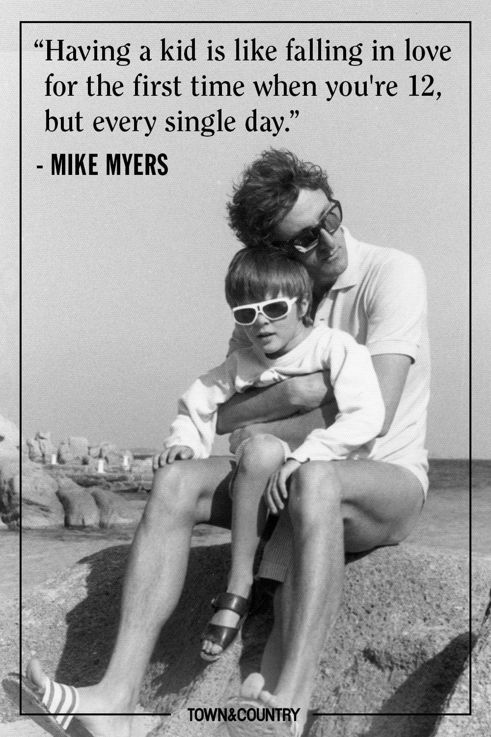 "<p>""Having a kid is like falling in love for the first time when you're 12, but every single day.""</p><p>- Mike Myers</p>"
