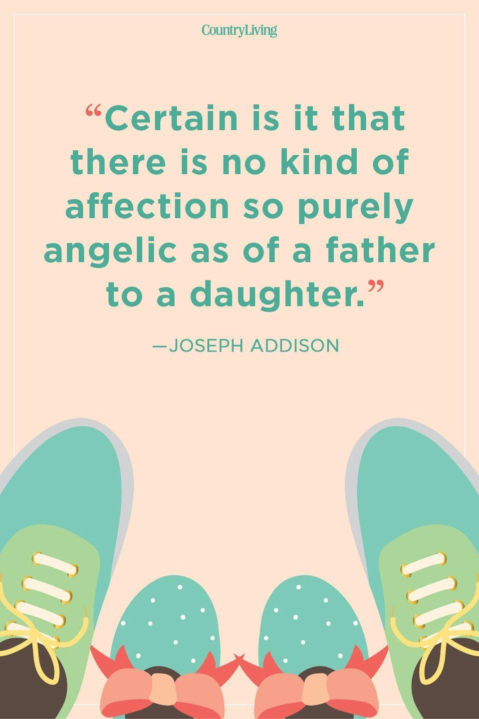 "<p>""Certain is it that there is no kind of affection so purely angelic as of a father to a daughter.""</p>"