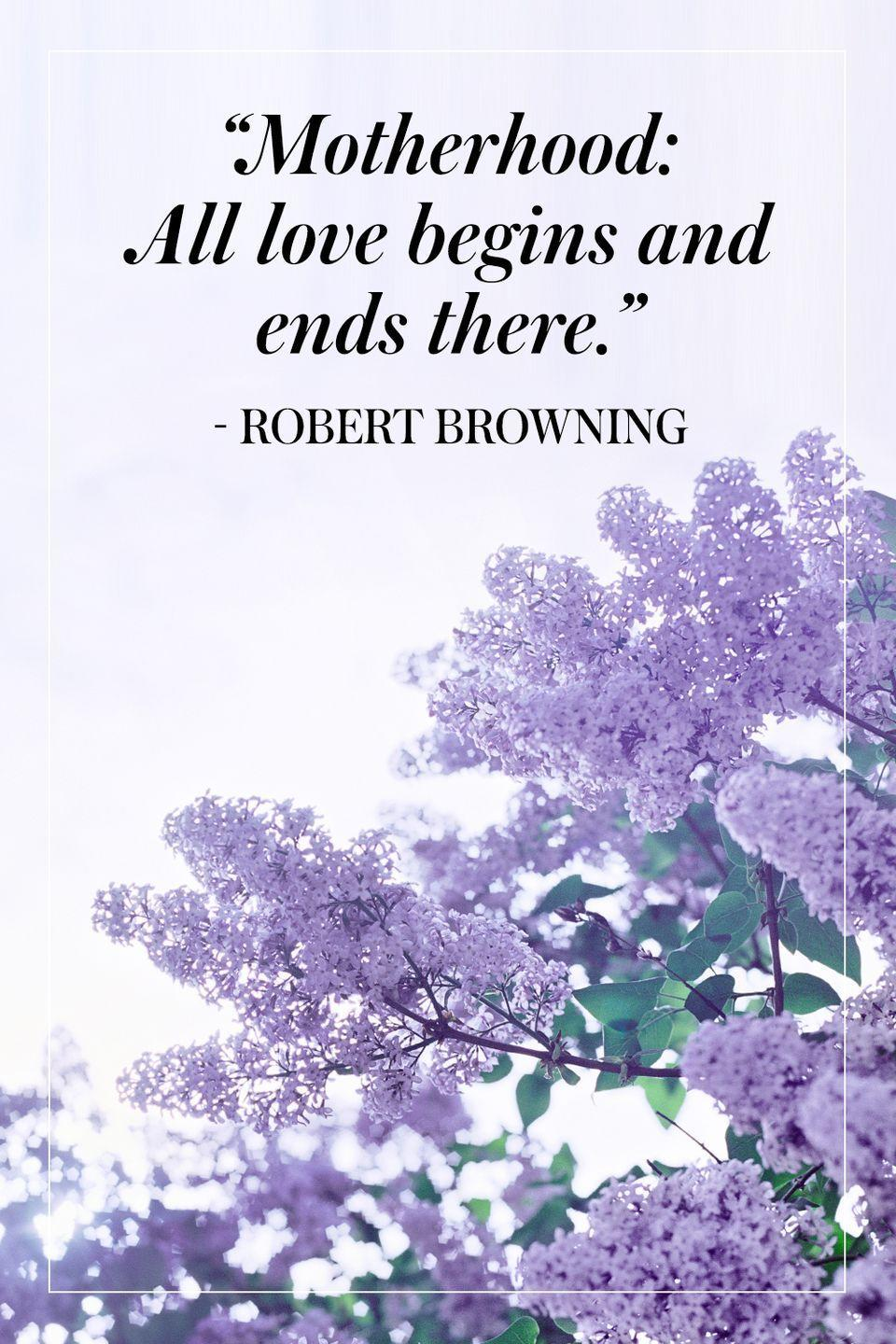 """<p>""""Motherhood: All love begins and ends there.""""</p><p>- Robert Browning</p>"""