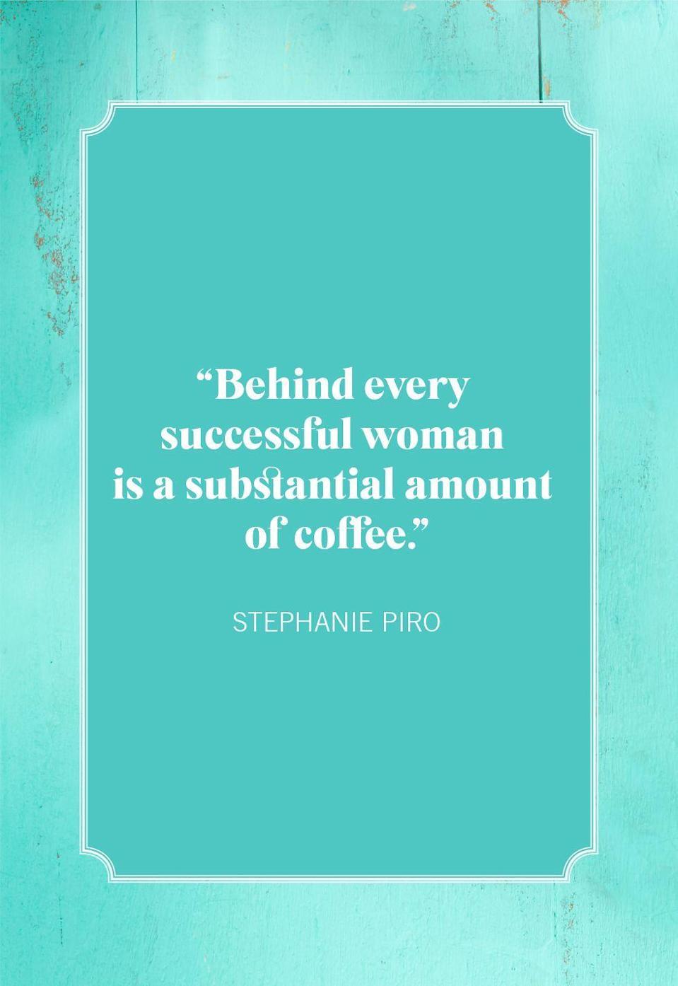 """<p>""""Behind every successful woman is a substantial amount of coffee.""""</p>"""