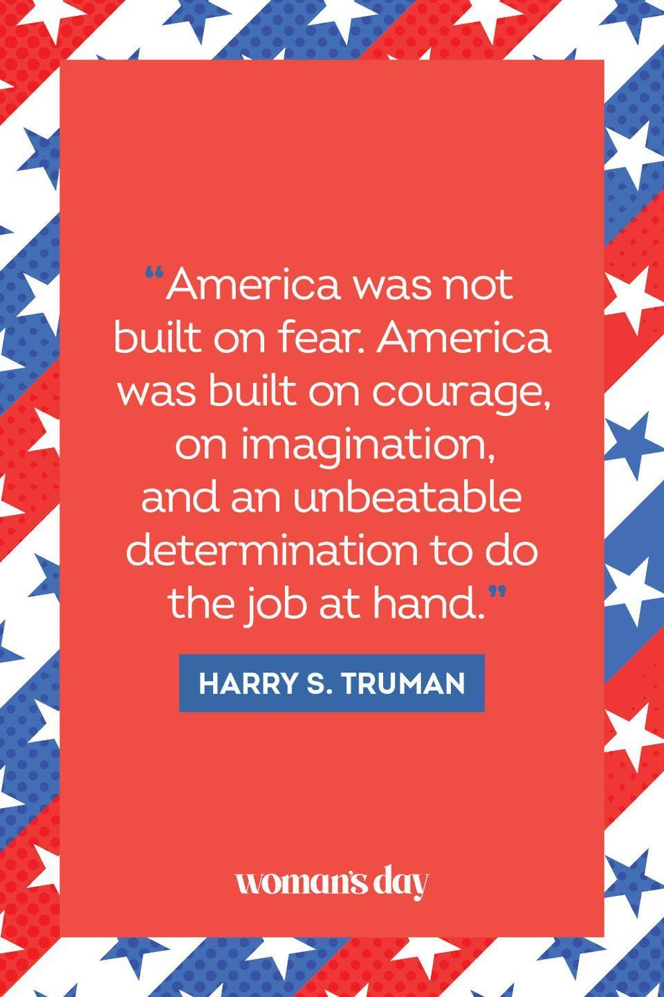 """<p>""""America was not built on fear. America was built on courage, on imagination, and on unbeatable determination to do the job at hand."""" </p>"""
