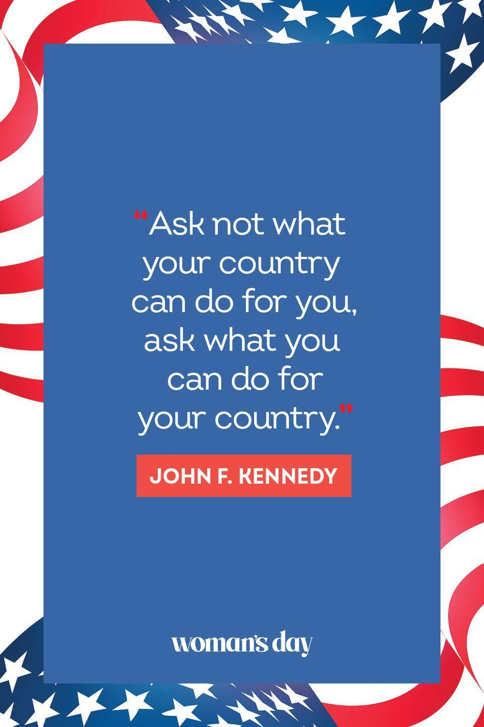 """<p>""""Ask not what your country can do for you, ask what you can do for your country."""" </p>"""