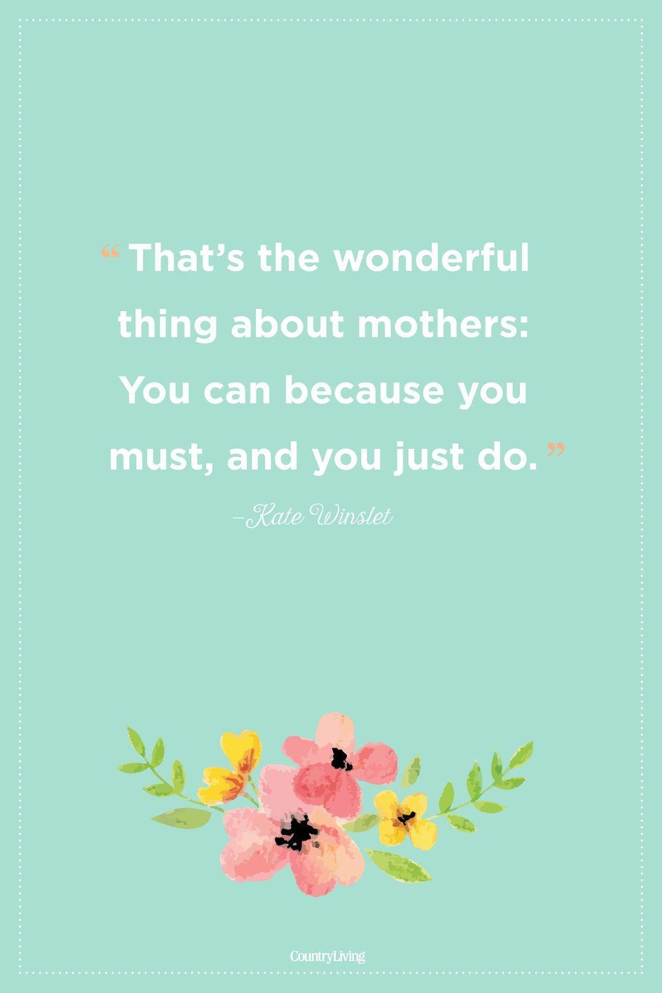 "<p>""That's the wonderful thing about mothers: You can because you must, and you just do.""</p>"