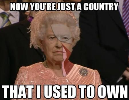 <p><b>'NOW YOU'RE JUST SOME COUNTRY THAT I USED TO OWN'</b><br><br>The Queen did her very best 'do not want' face during the Opening Ceremony of the London Olympics which naturally led to a flurry of memes. Unsurprisingly Her Majesty got the full Gotye treatment in this genius version of the meme.</p>