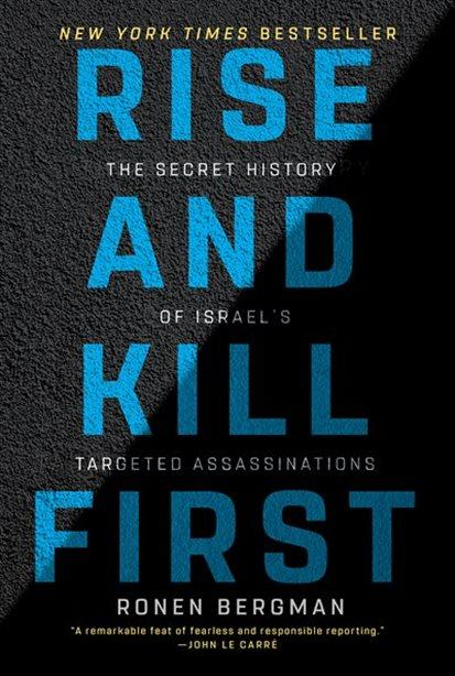 Rise and Kill: The Secret History of Israel's Targeted Assassinations.