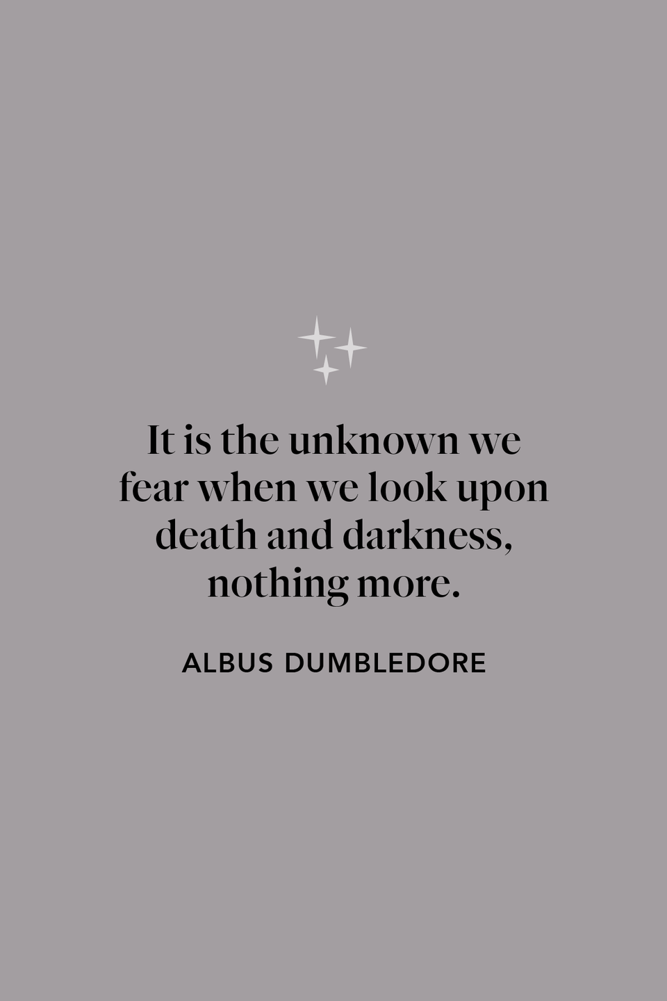 """<p>""""It is the unknown we fear when we look upon death and darkness, nothing more,"""" Albus Dumbledore says to Harry <a href=""""https://www.amazon.com/Harry-Potter-Half-Blood-Prince-Book/dp/0439784549?tag=syn-yahoo-20&ascsubtag=%5Bartid%7C10072.g.32302254%5Bsrc%7Cyahoo-us"""" rel=""""nofollow noopener"""" target=""""_blank"""" data-ylk=""""slk:in The Half-Blood Prince'"""" class=""""link rapid-noclick-resp"""">in <em>The Half-Blood Prince</em>'</a>s chapter 26, """"The Cave.""""</p>"""