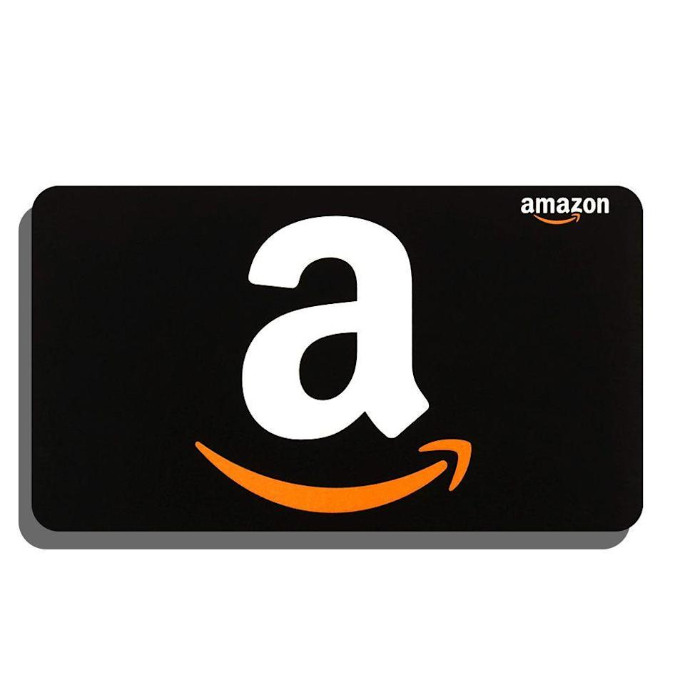 """<p><strong>Amazon</strong></p><p>amazon.com</p><p><strong>$25.00</strong></p><p><a href=""""https://www.amazon.com/dp/B07TMNGSN4?tag=syn-yahoo-20&ascsubtag=%5Bartid%7C2089.g.34252800%5Bsrc%7Cyahoo-us"""" rel=""""nofollow noopener"""" target=""""_blank"""" data-ylk=""""slk:Shop Now"""" class=""""link rapid-noclick-resp"""">Shop Now</a></p><p>The Amazon gift card may be the best one-size-fits-all gift that there is. You can choose your exact gift amount, and your recipient might opt to spend your generous credit on groceries, household supplies, or a totally frivolous splurge item, and it's all available on the internet superstore. </p><p>But did you also know that Amazon actually sells tons of different e-gift cards to various services? Treat them to months of <a href=""""https://www.amazon.com/Netflix-1_NETFLIX_standard-Email-Delivery/dp/B078J21W75/?tag=syn-yahoo-20&ascsubtag=%5Bartid%7C2089.g.34252800%5Bsrc%7Cyahoo-us"""" rel=""""nofollow noopener"""" target=""""_blank"""" data-ylk=""""slk:Netflix"""" class=""""link rapid-noclick-resp"""">Netflix</a>, <a href=""""https://www.amazon.com/Spotify-Annual-Gift-Card-99/dp/B07MZS4F18/?tag=syn-yahoo-20&ascsubtag=%5Bartid%7C2089.g.34252800%5Bsrc%7Cyahoo-us"""" rel=""""nofollow noopener"""" target=""""_blank"""" data-ylk=""""slk:Spotify"""" class=""""link rapid-noclick-resp"""">Spotify</a>, <a href=""""https://www.amazon.com/Fortnite-V-Bucks-Gift-Card-25/dp/B081R3QMN2?tag=syn-yahoo-20&ascsubtag=%5Bartid%7C2089.g.34252800%5Bsrc%7Cyahoo-us"""" rel=""""nofollow noopener"""" target=""""_blank"""" data-ylk=""""slk:Fortnite"""" class=""""link rapid-noclick-resp"""">Fortnite</a>, and countless other entertainment platforms on your dime.</p><p><strong>More:</strong> <a href=""""https://www.bestproducts.com/lifestyle/g370/thoughtful-last-minute-gift-ideas/"""" rel=""""nofollow noopener"""" target=""""_blank"""" data-ylk=""""slk:Last-Minute Gifts That Are Here to Save Your Holiday"""" class=""""link rapid-noclick-resp"""">Last-Minute Gifts That Are Here to Save Your Holiday</a></p>"""