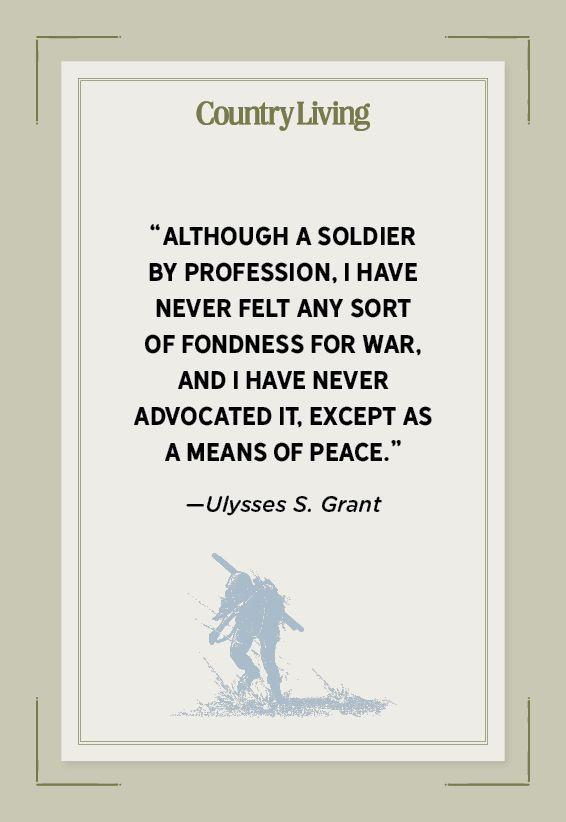 """<p>""""Although a soldier by profession, I have never felt any sort of fondness for war, and I have never advocated it, except as a means of peace.""""</p>"""