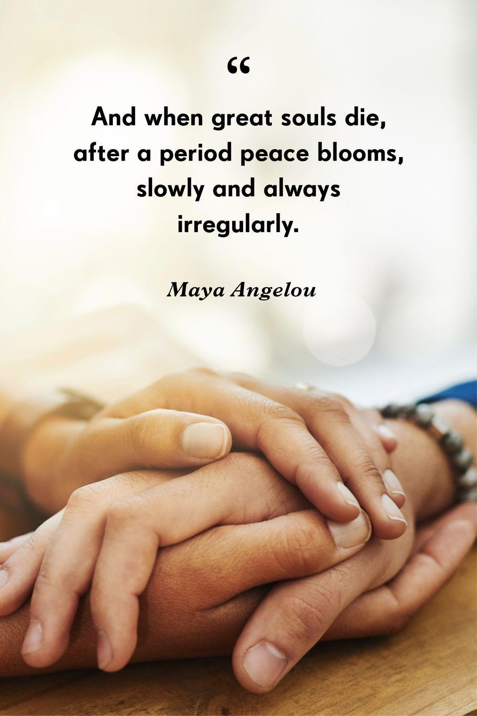 """<p>""""And when great souls die,after a period peace blooms, slowly and always irregularly.""""</p>"""