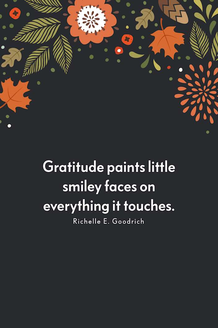 """<p>""""Gratitude paints little smiley faces on everything it touches,"""" the author wrote in her book <a href=""""https://www.amazon.com/Smile-Anyway-Quotes-Verse-Grumblings/dp/1514684012?tag=syn-yahoo-20&ascsubtag=%5Bartid%7C10072.g.28721147%5Bsrc%7Cyahoo-us"""" rel=""""nofollow noopener"""" target=""""_blank"""" data-ylk=""""slk:Smile Anyway"""" class=""""link rapid-noclick-resp""""><em>Smile Anyway</em></a>.<br></p>"""