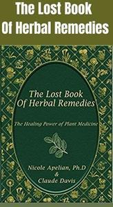 The Lost Book of Herbal Remedies contains more than 800 remedies, recipes of decoctions, essential oils, tinctures, syrups, teas, and other natural remedies that our grannies have used for centuries.