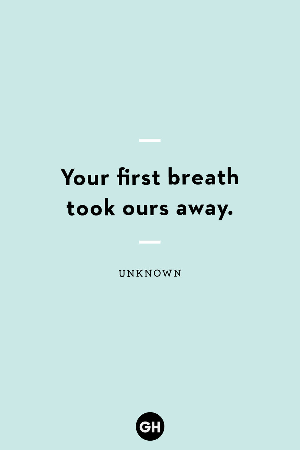 <p>Your first breath took ours away.</p>