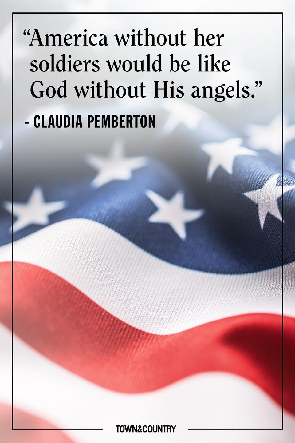 "<p>""America without her soliders would be like God without His angels.""</p><p>– Claudia Pemberton</p>"