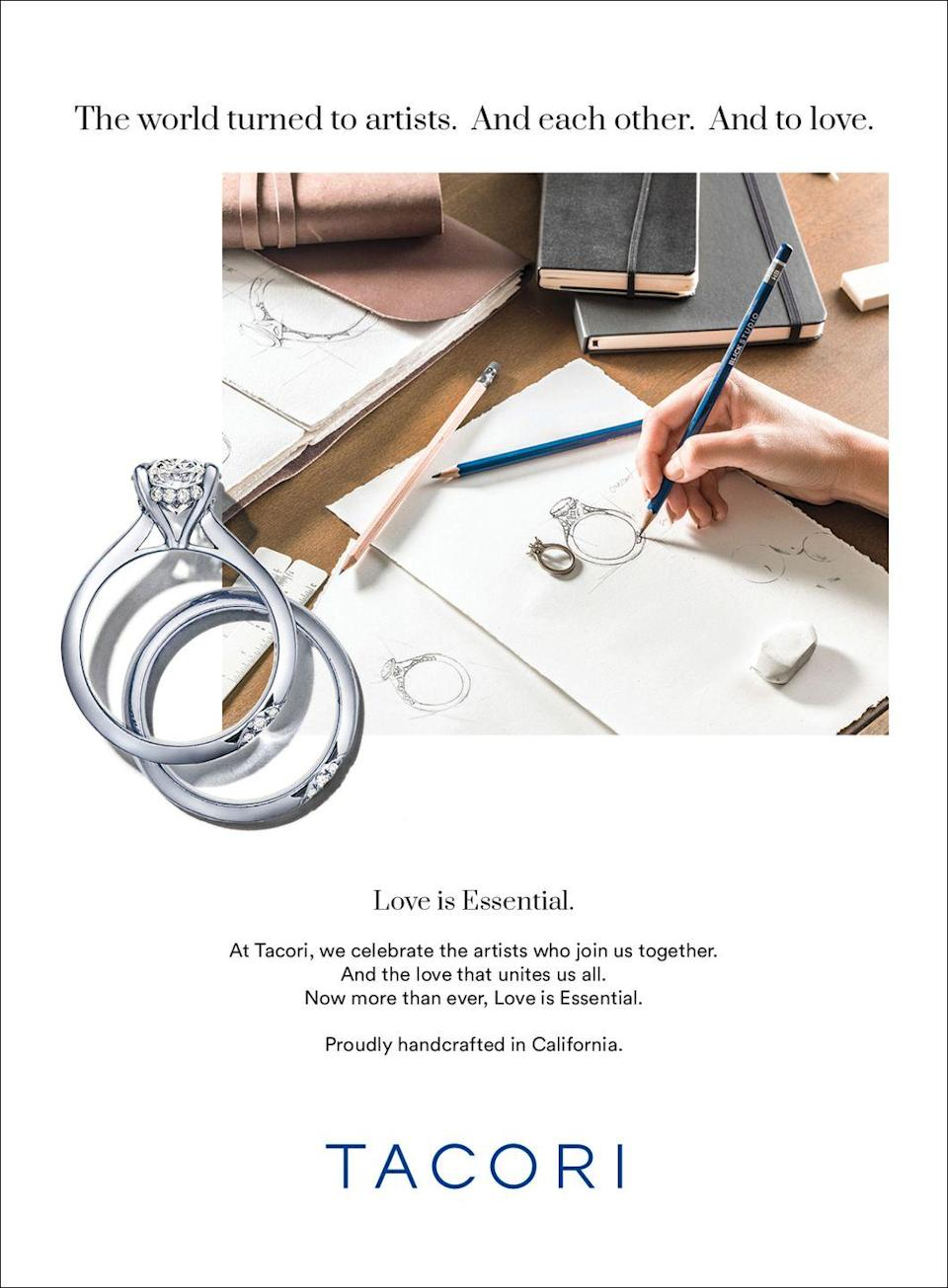 <p>The world turned to artists. And each other. And love. </p><p>Love is essential. </p><p>At Tacori, we celebrate the artists who join us together. And the love that unites us all. Now more than ever, Love is Essential. </p><p>Proudly handcrafted in California. </p>