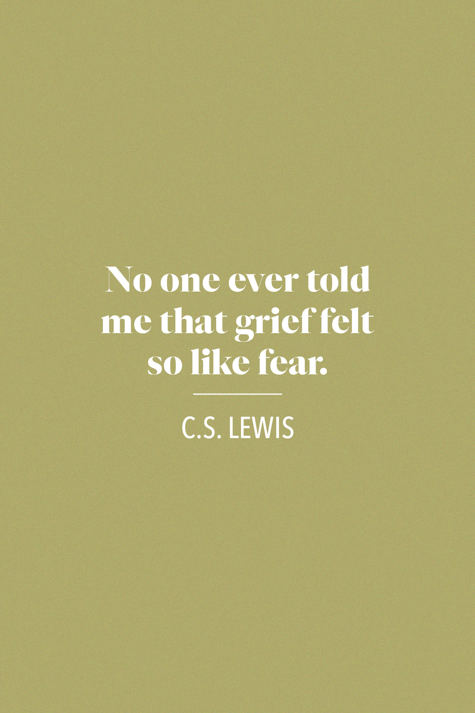 "<p>""No one ever told me that grief felt so like fear,"" British writer and theologian C.S. Lewis wrote in his book <em>A Grief Observed</em> in 1961.</p>"