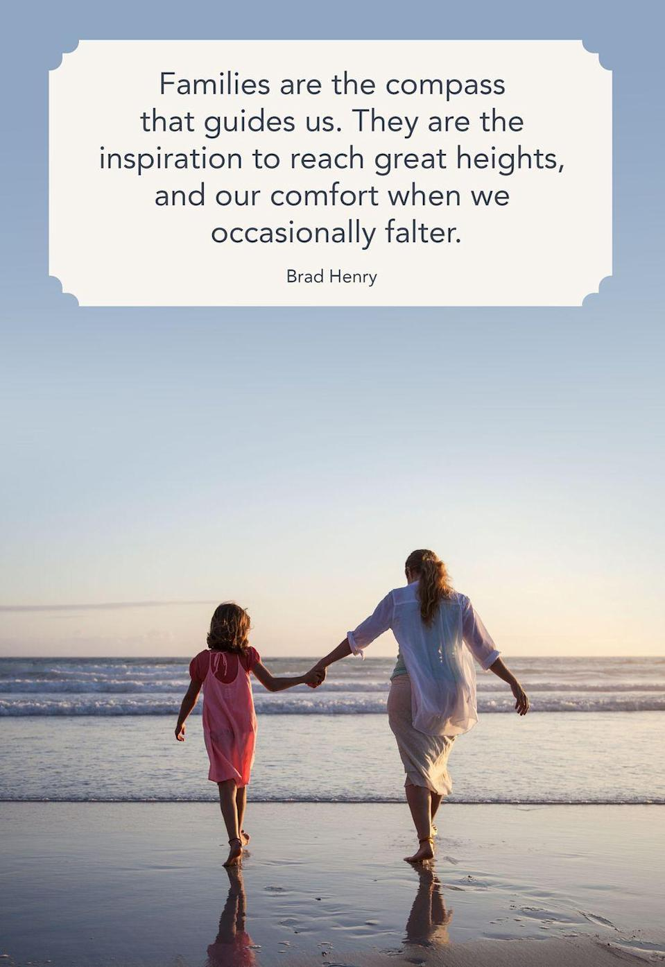 "<p>""Families are the compass that guides us. They are the inspiration to reach great heights, and our comfort when we occasionally falter.""</p>"
