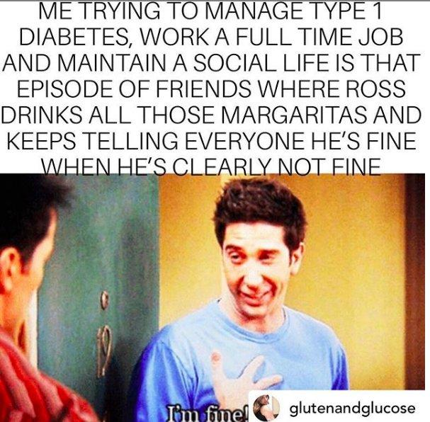 ross i;m fine meme about trying to manage diabetes and a job and social life