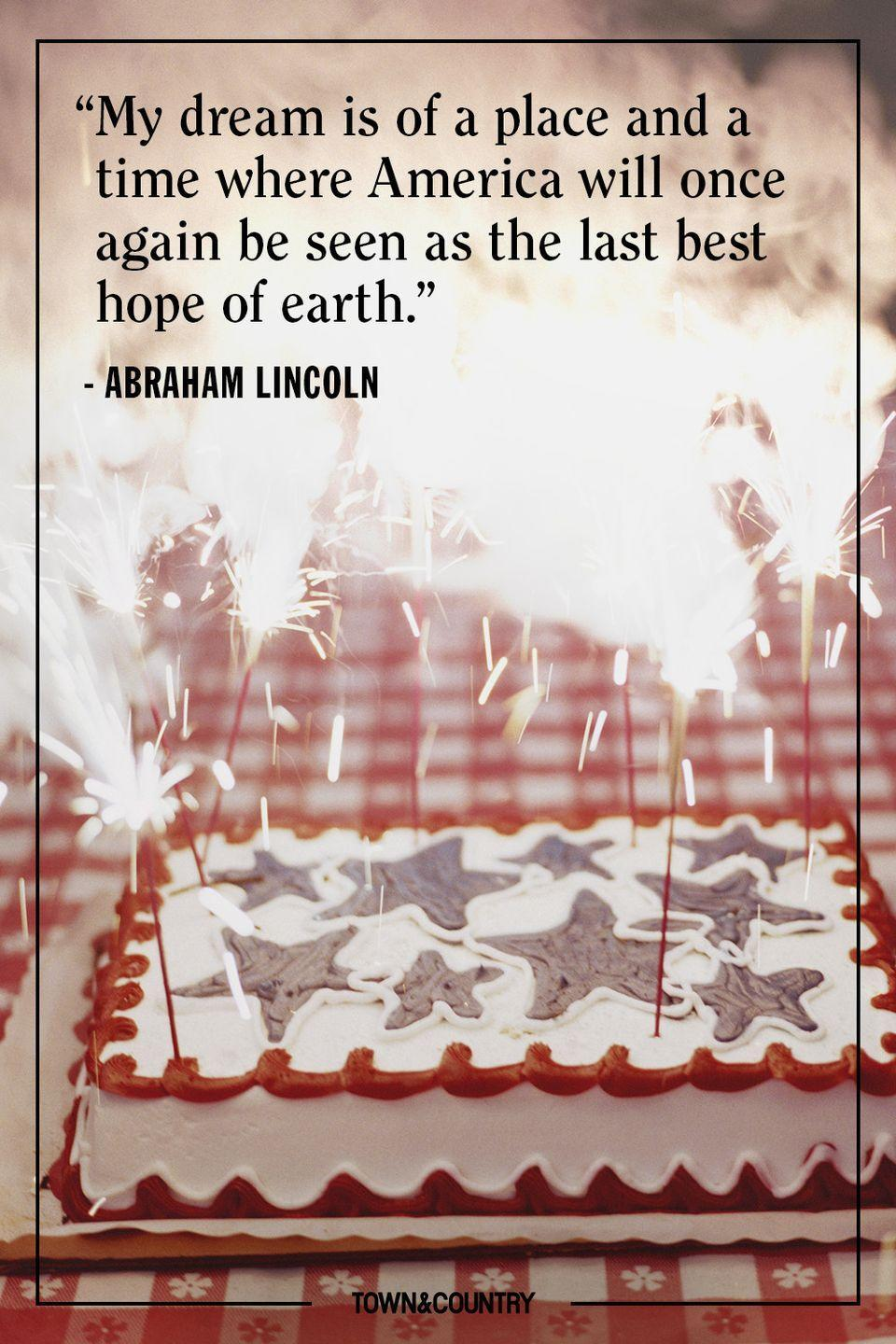"""<p>""""My dream is of a place and a time where America will once again be seen as the last best hope of earth.""""</p><p><em>— Abraham Lincoln</em></p>"""
