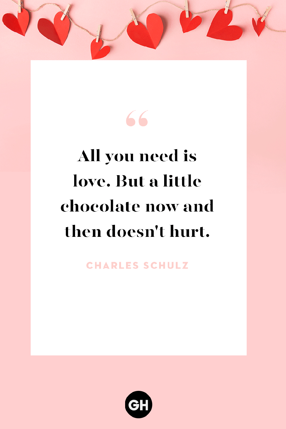 <p>All you need is love. But a little chocolate now and then doesn't hurt. </p>