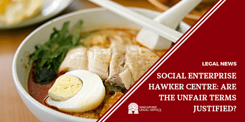 Social Enterprise Hawker Centre: Are the Unfair Terms Justified?