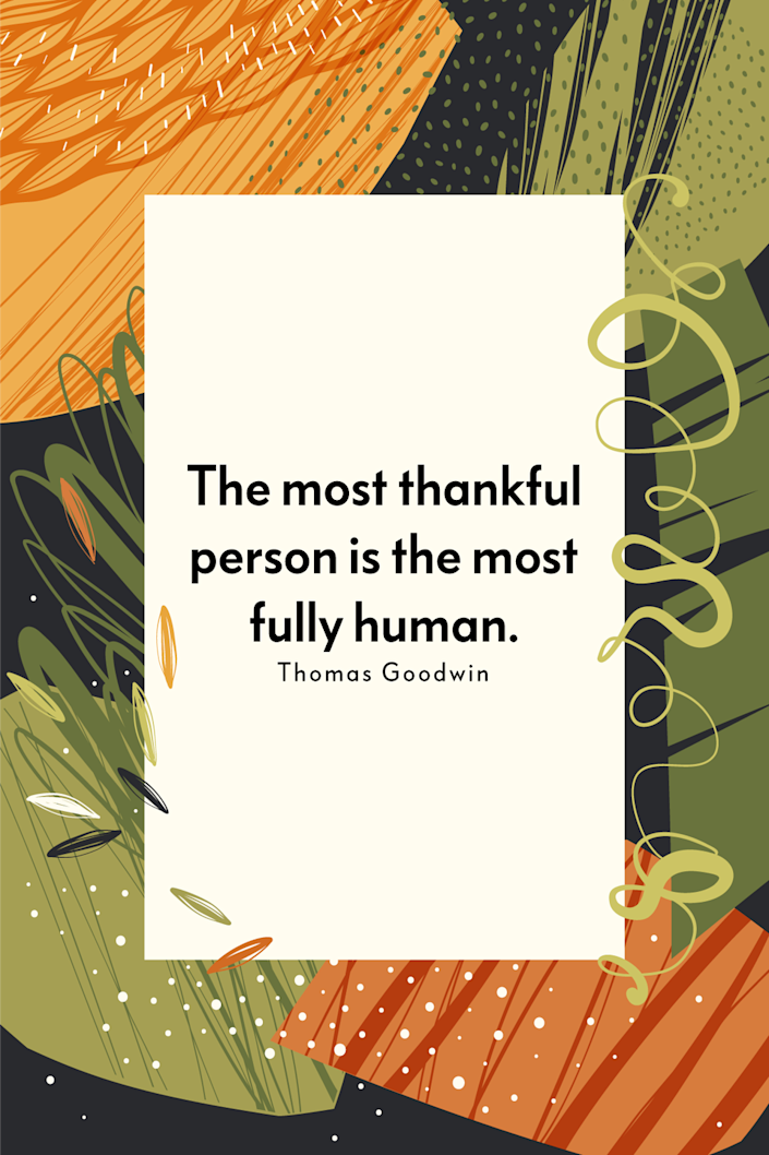 """<p>""""The most thankful person is the most fully human,"""" the theologian and preacher wrote in his book <a href=""""https://www.amazon.com/What-Happens-When-I-Pray/dp/0946462488?tag=syn-yahoo-20&ascsubtag=%5Bartid%7C10072.g.28721147%5Bsrc%7Cyahoo-us"""" rel=""""nofollow noopener"""" target=""""_blank"""" data-ylk=""""slk:What Happens When I Pray"""" class=""""link rapid-noclick-resp""""><em>What Happens When I Pray</em></a>.<br></p>"""
