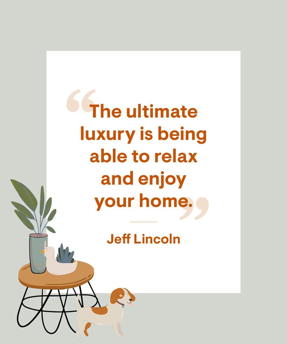 """<p>The ultimate luxury is being able to relax and <a href=""""https://www.housebeautiful.com/home-remodeling/interior-designers/a13046952/jeff-lincoln-west-palm-beach-interview/"""" rel=""""nofollow noopener"""" target=""""_blank"""" data-ylk=""""slk:enjoy your home"""" class=""""link rapid-noclick-resp"""">enjoy your home</a></p>"""