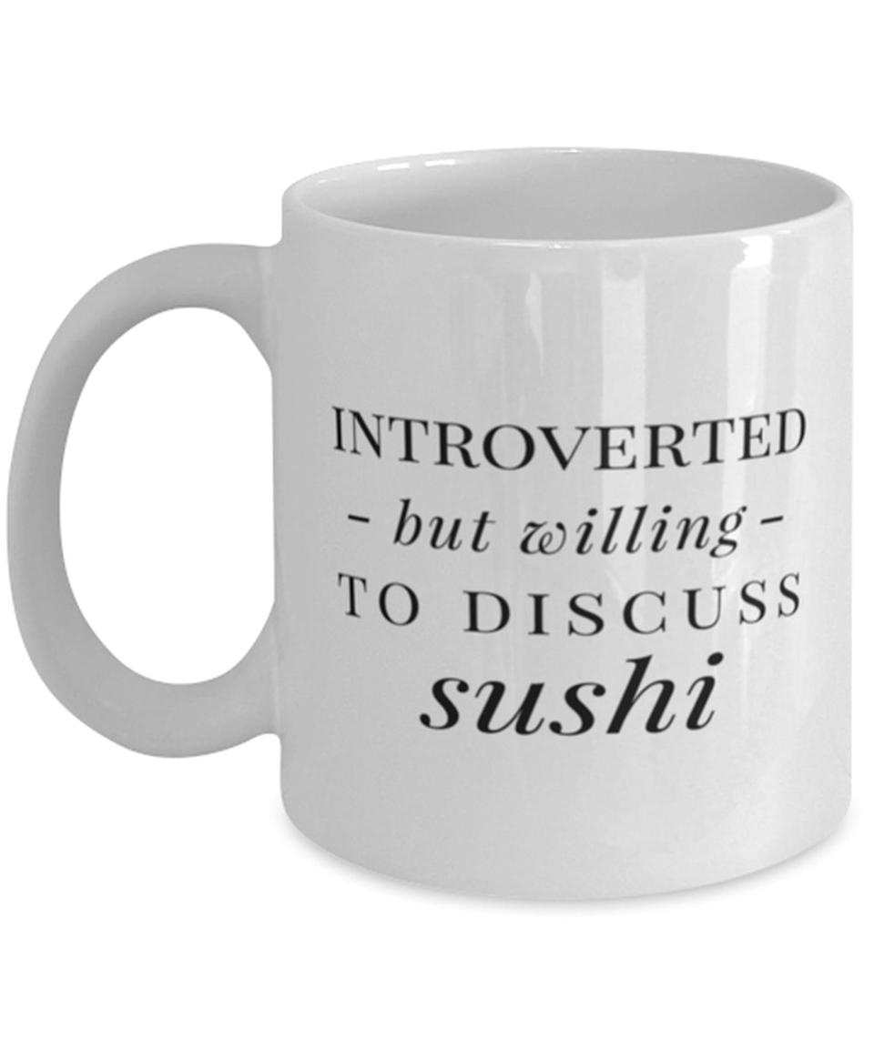 <p>This <span>Introverted but Willing to Discuss Sushi Coffee Cup</span> ($20) is sure to make anyone laugh.</p>
