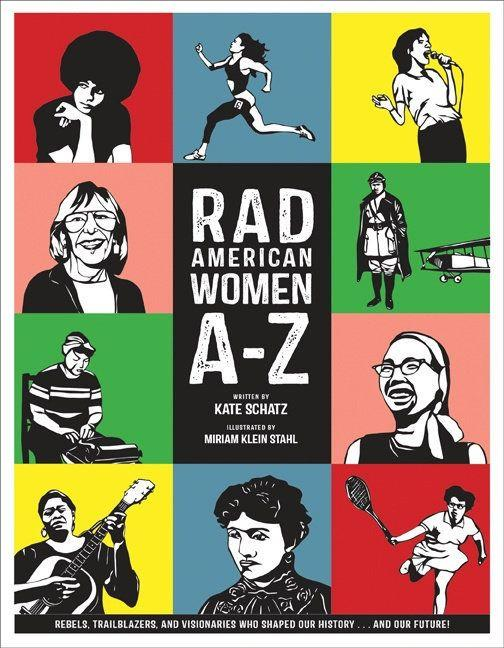 "The title sums this book up. Following the alphabet, kids can learn about the many women, including <a href=""https://www.billiejeanking.com/"" target=""_blank"">Billie Jean King</a> and <a href=""http://www.latimes.com/opinion/op-ed/la-oe-morrison-davis-20140507-column.html"" target=""_blank"">Angela Davis</a>, who made great contributions to American history. (By Kate Schatz, illustrated by Miriam Klein Stahl)"