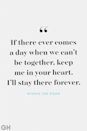"""<p>""""If there ever comes a day when we can't be together, keep me in your heart. I'll stay there forever.""""</p>"""