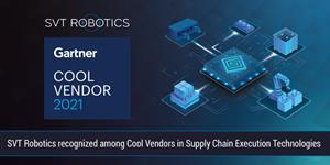 SVT Robotics recognized among Cool Vendors in Supply Chain Execution Technologies