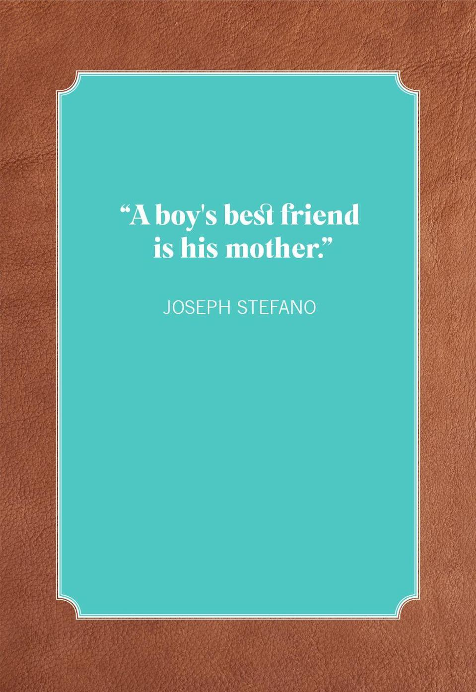 """<p><span>""""A boy's best friend is his mother.""""</span><br></p>"""