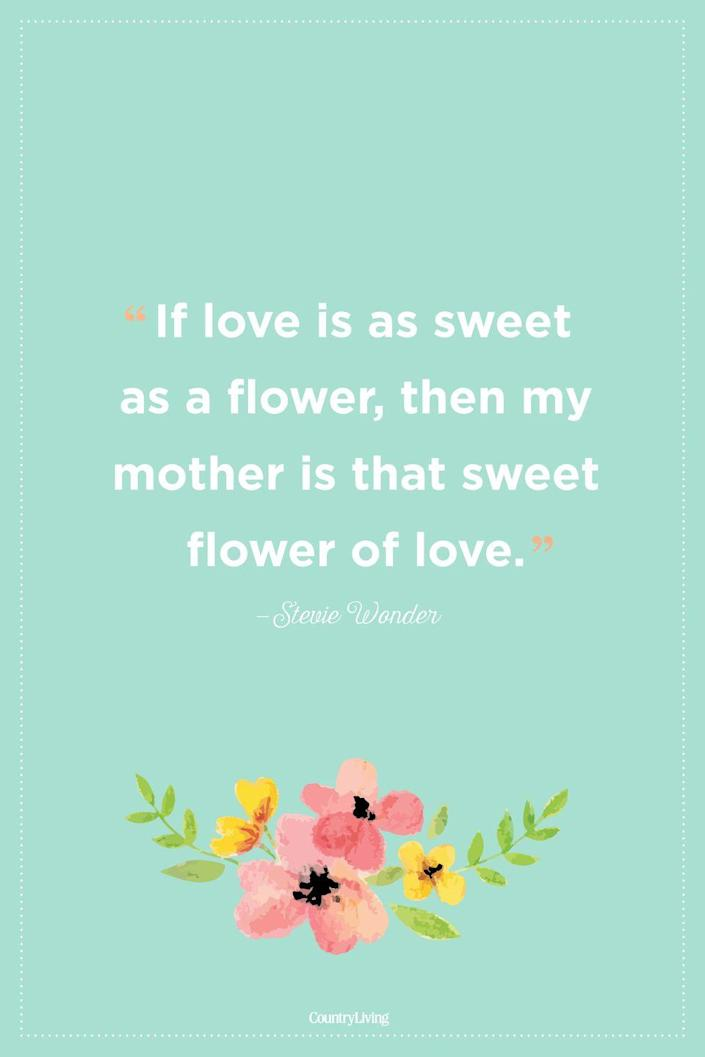 """<p>""""If love is as sweet as a flower, then my mother is that sweet flower of love.""""<br></p>"""