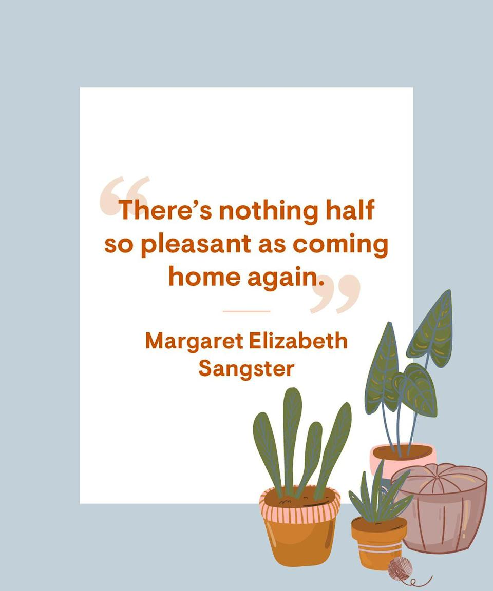 <p>There's nothing half so pleasant as coming home again.</p>