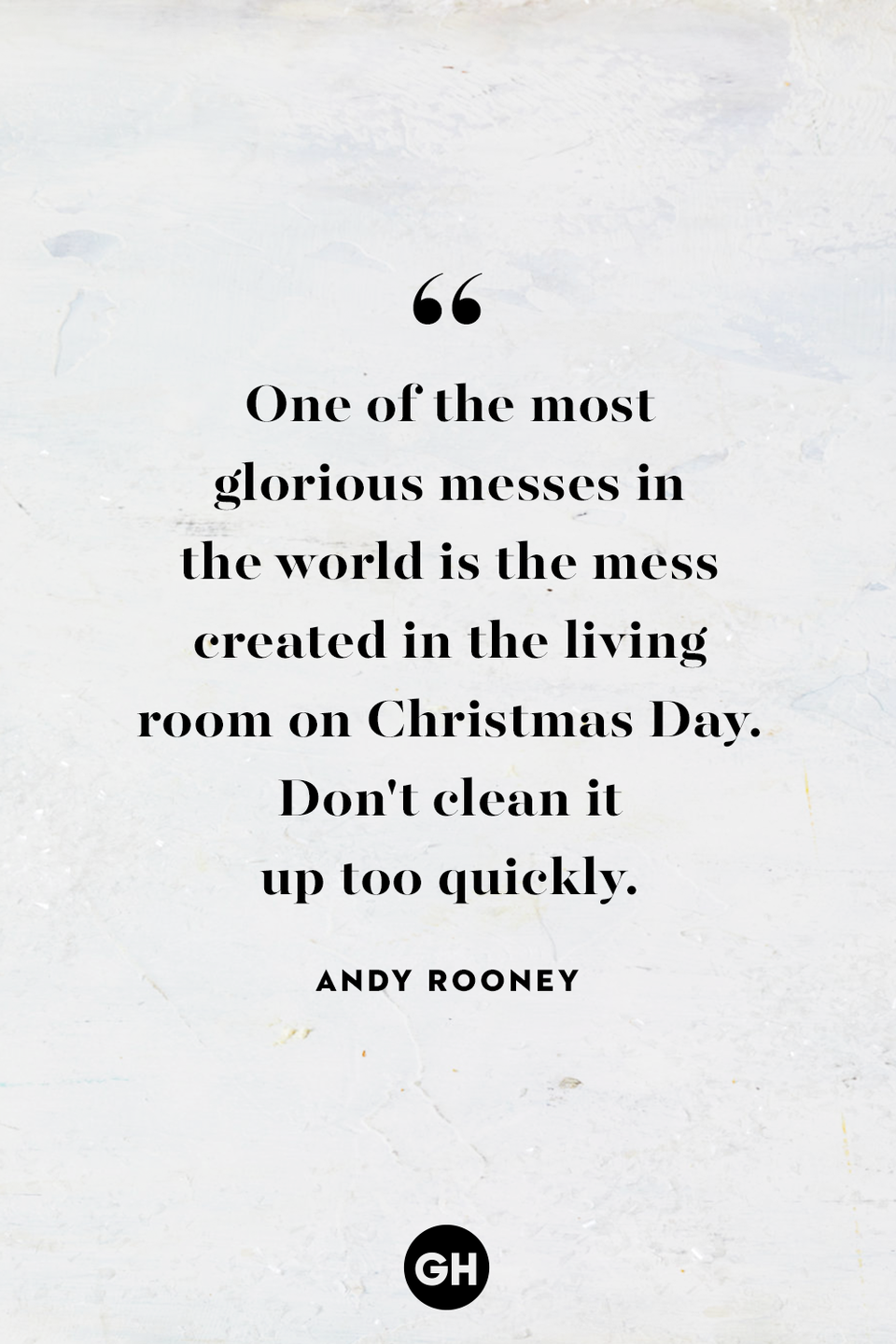 <p>One of the most glorious messes in the world is the mess created in the living room on Christmas Day. Don't clean it up too quickly. <br></p>